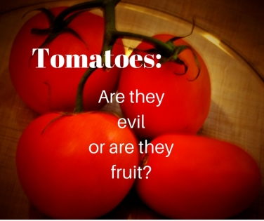 Tomatoes: Are They Evil or Are They Fruit?